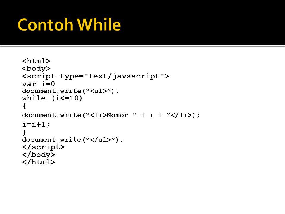 var i=0 document.write( ); do { document.write( Nomor + i + ); i=i+1 } while (i<0) document.write( );