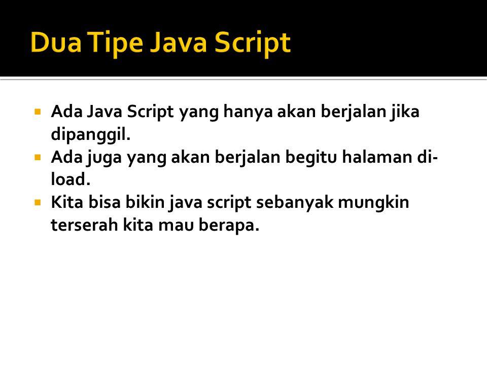  Java Script itu emang mirip2 C, en Java..Tapi JS bukan keduanya.