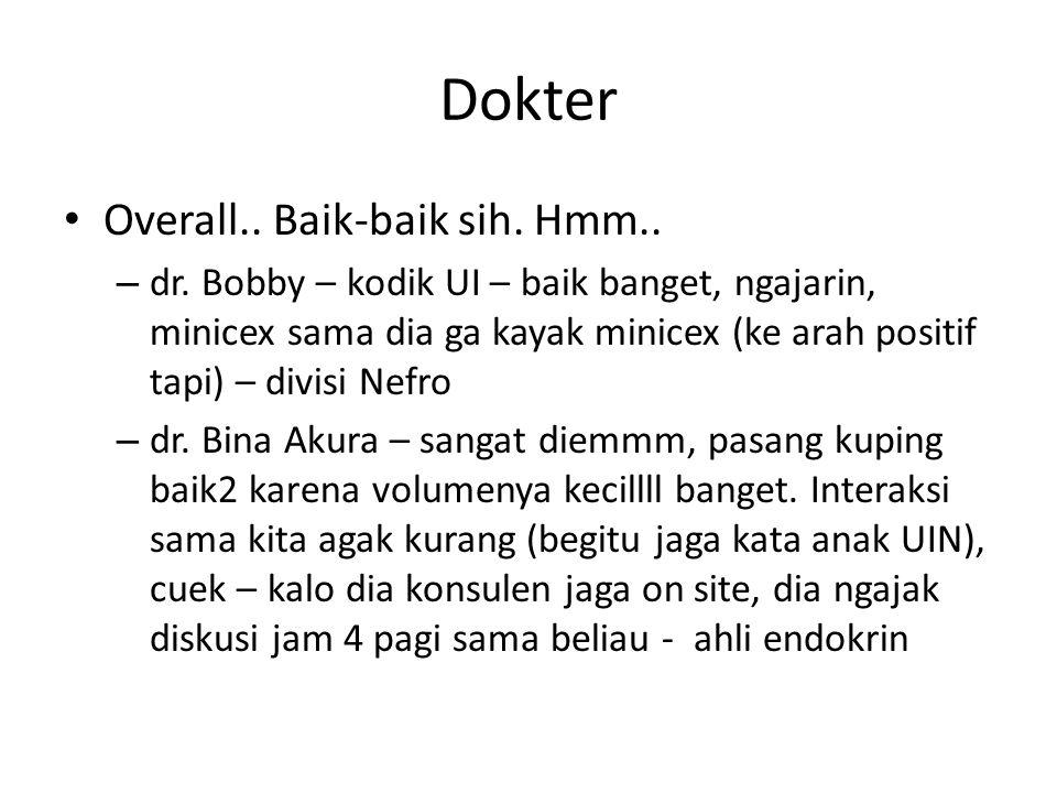 Dokter Overall.. Baik-baik sih. Hmm.. – dr. Bobby – kodik UI – baik banget, ngajarin, minicex sama dia ga kayak minicex (ke arah positif tapi) – divis