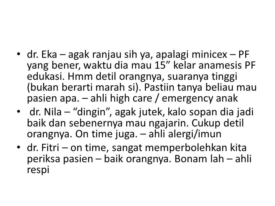 "dr. Eka – agak ranjau sih ya, apalagi minicex – PF yang bener, waktu dia mau 15"" kelar anamesis PF edukasi. Hmm detil orangnya, suaranya tinggi (bukan"