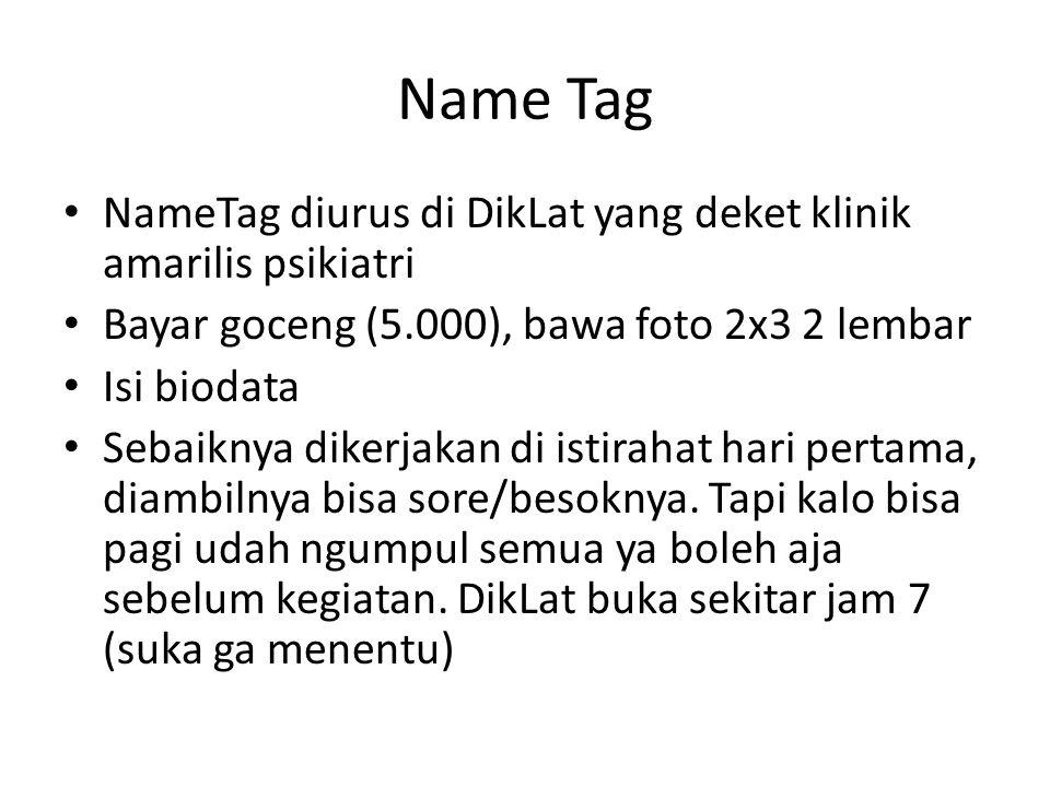 Name Tag NameTag diurus di DikLat yang deket klinik amarilis psikiatri Bayar goceng (5.000), bawa foto 2x3 2 lembar Isi biodata Sebaiknya dikerjakan d