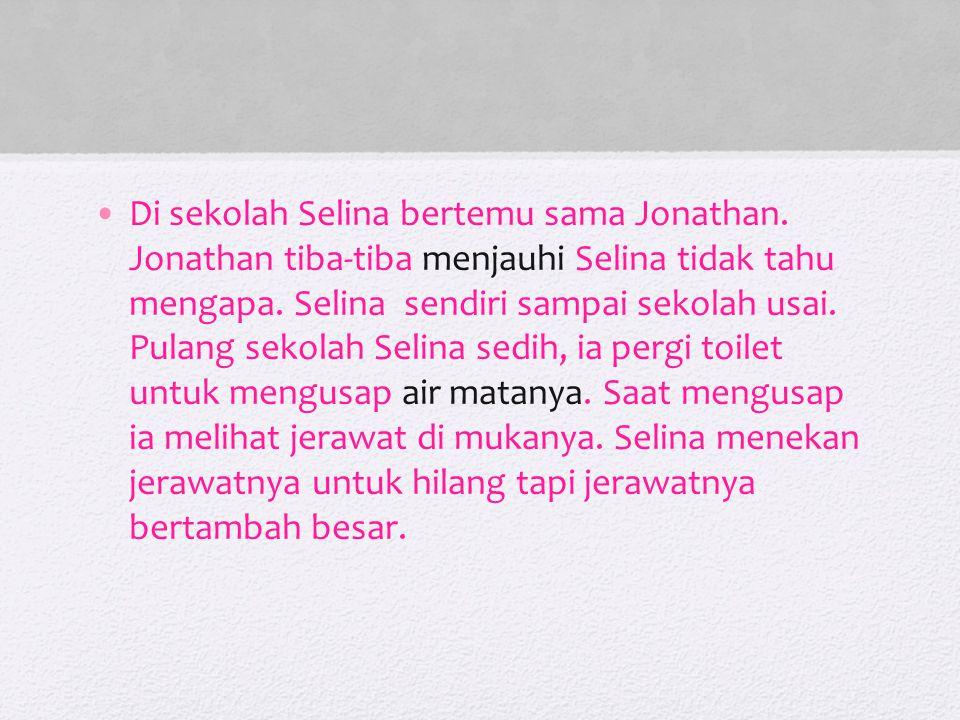 Di sekolah Selina bertemu sama Jonathan.Jonathan tiba-tiba menjauhi Selina tidak tahu mengapa.
