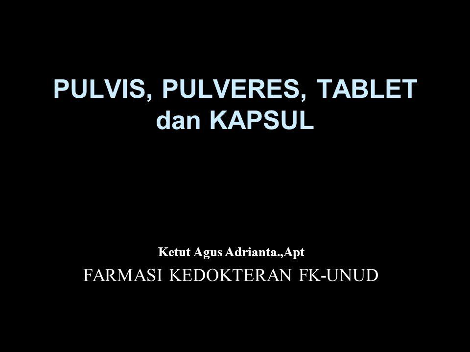 PULVIS, PULVERES, TABLET dan KAPSUL Ketut Agus Adrianta.,Apt FARMASI KEDOKTERAN FK-UNUD
