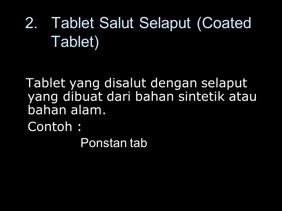 2. Tablet Salut Selaput (Coated Tablet) Tablet yang disalut dengan selaput yang dibuat dari bahan sintetik atau bahan alam. Tablet yang disalut dengan