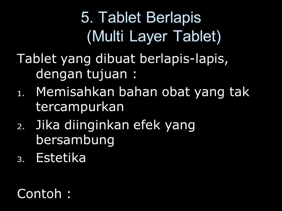 5.Tablet Berlapis (Multi Layer Tablet) Tablet yang dibuat berlapis-lapis, dengan tujuan : 1.