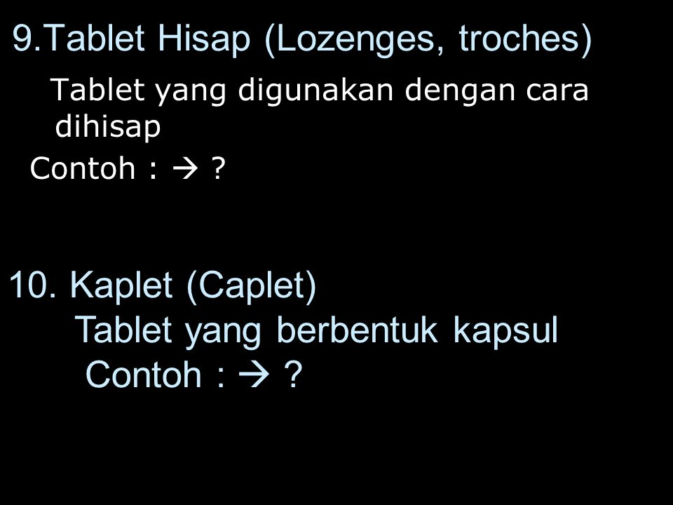 9.Tablet Hisap (Lozenges, troches) Tablet yang digunakan dengan cara dihisap Tablet yang digunakan dengan cara dihisap Contoh :  .