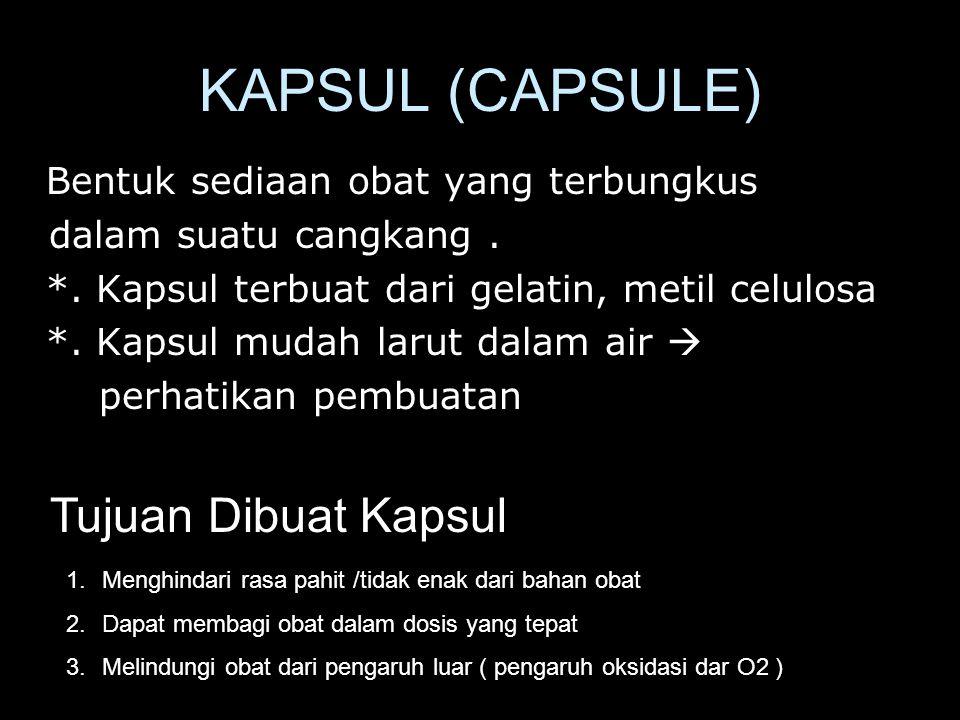KAPSUL (CAPSULE) Bentuk sediaan obat yang terbungkus dalam suatu cangkang.