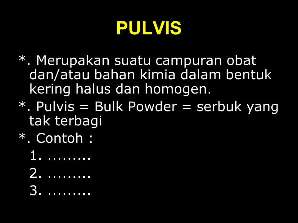 PULVIS *.Merupakan suatu campuran obat dan/atau bahan kimia dalam bentuk kering halus dan homogen.