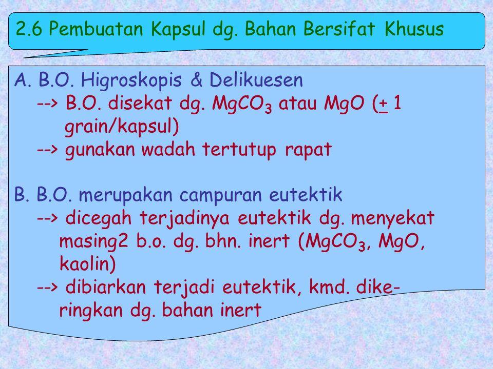 B.5. Membersihkan Kapsul a. Dg. kain kasa/tissue kering b. Dg. kain kasa/tissue dibasahi alkohol c. Dg. NaCl granuler Tujuan membersihkan : 1. Agar pe