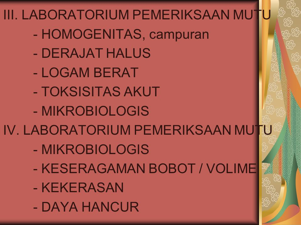 III. LABORATORIUM PEMERIKSAAN MUTU - HOMOGENITAS, campuran - DERAJAT HALUS - LOGAM BERAT - TOKSISITAS AKUT - MIKROBIOLOGIS IV. LABORATORIUM PEMERIKSAA