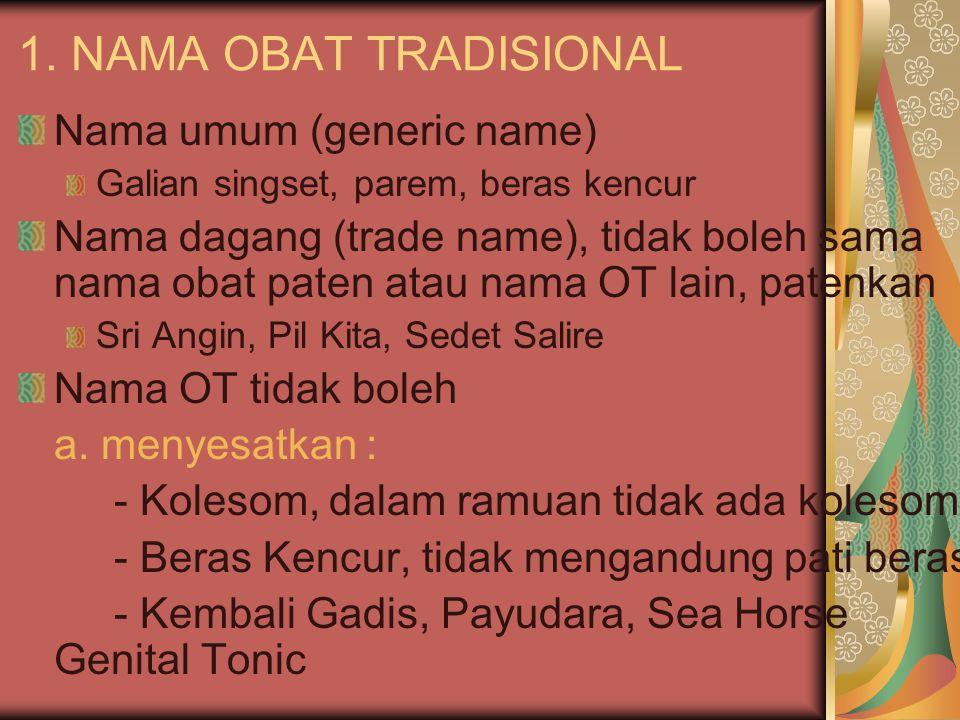 1. NAMA OBAT TRADISIONAL Nama umum (generic name) Galian singset, parem, beras kencur Nama dagang (trade name), tidak boleh sama nama obat paten atau