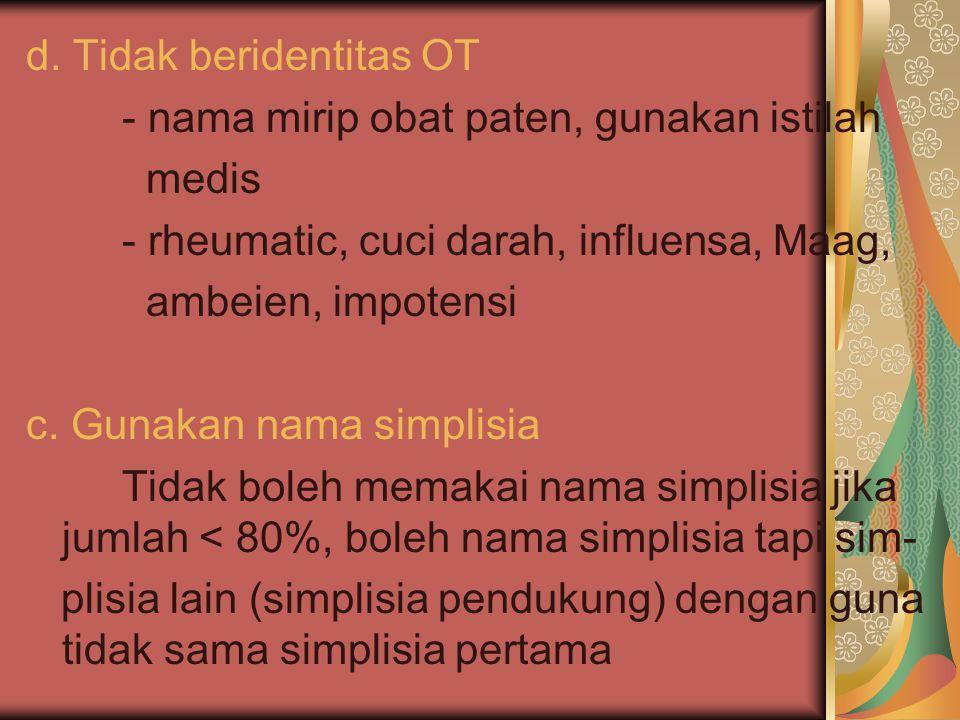 d. Tidak beridentitas OT - nama mirip obat paten, gunakan istilah medis - rheumatic, cuci darah, influensa, Maag, ambeien, impotensi c. Gunakan nama s