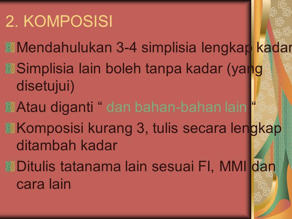 """2. KOMPOSISI Mendahulukan 3-4 simplisia lengkap kadar Simplisia lain boleh tanpa kadar (yang disetujui) Atau diganti """" dan bahan-bahan lain """" Komposis"""