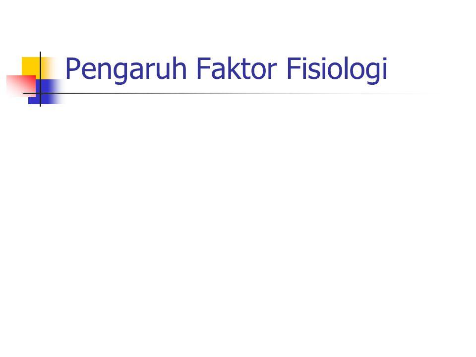 Pengaruh Faktor Fisiologi