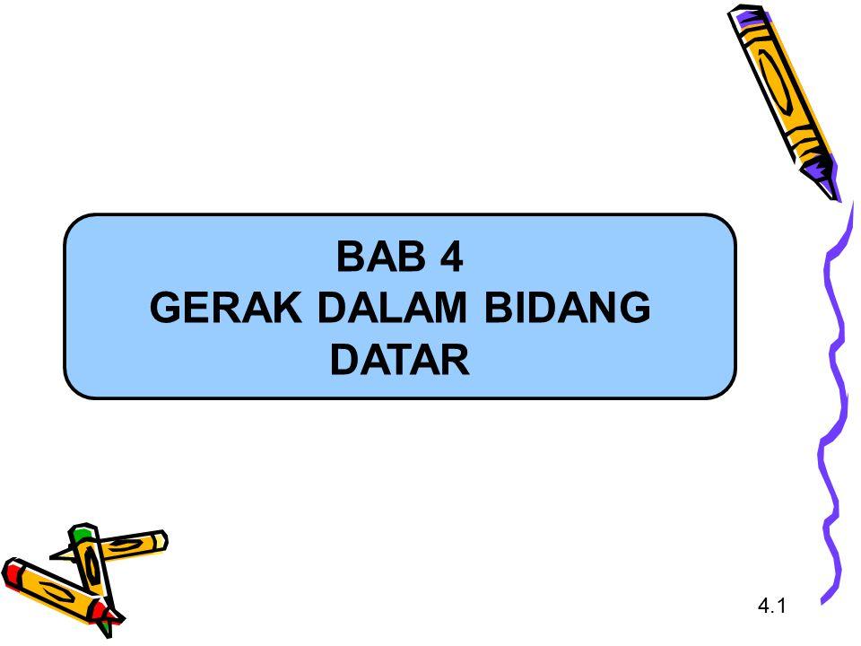 BAB 4 GERAK DALAM BIDANG DATAR 4.1