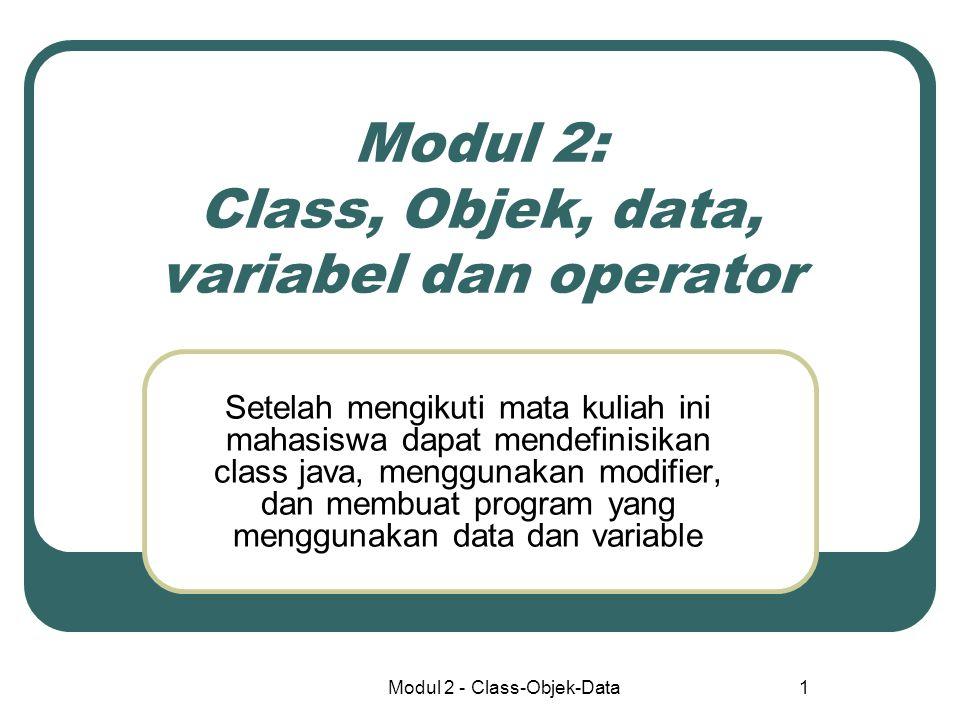 Modul 2 - Class-Objek-Data1 Modul 2: Class, Objek, data, variabel dan operator Setelah mengikuti mata kuliah ini mahasiswa dapat mendefinisikan class