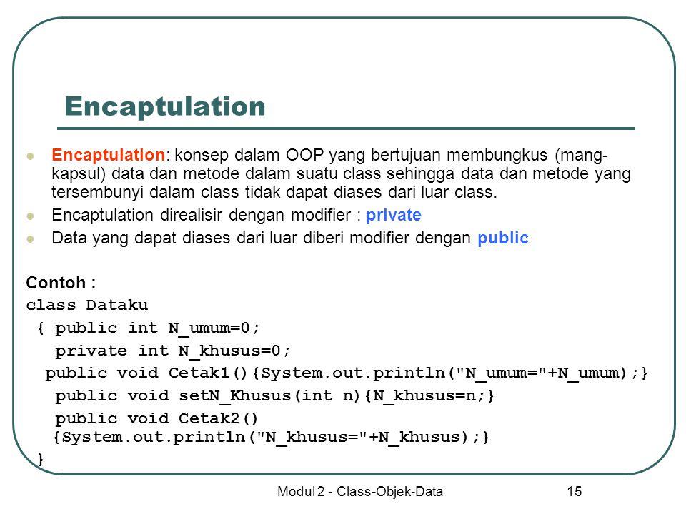Modul 2 - Class-Objek-Data 15 Encaptulation Encaptulation: konsep dalam OOP yang bertujuan membungkus (mang- kapsul) data dan metode dalam suatu class