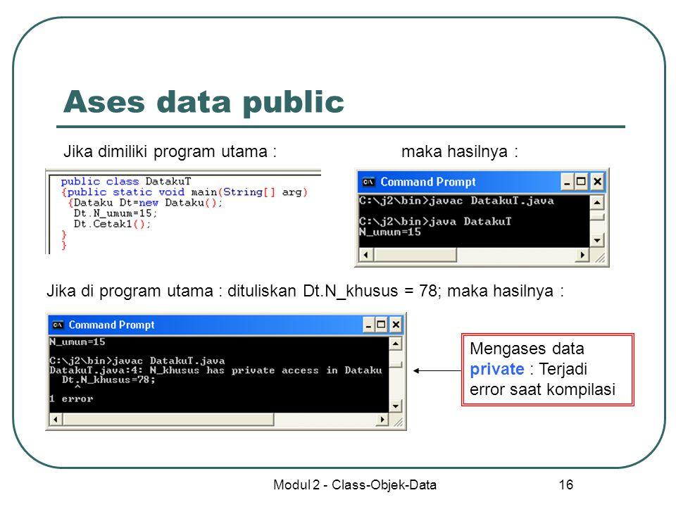 Modul 2 - Class-Objek-Data 16 Ases data public Jika dimiliki program utama :maka hasilnya : Jika di program utama : dituliskan Dt.N_khusus = 78; maka