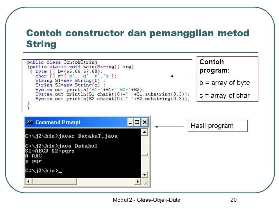 Modul 2 - Class-Objek-Data 20 Contoh constructor dan pemanggilan metod String Contoh program: b = array of byte c = array of char Hasil program
