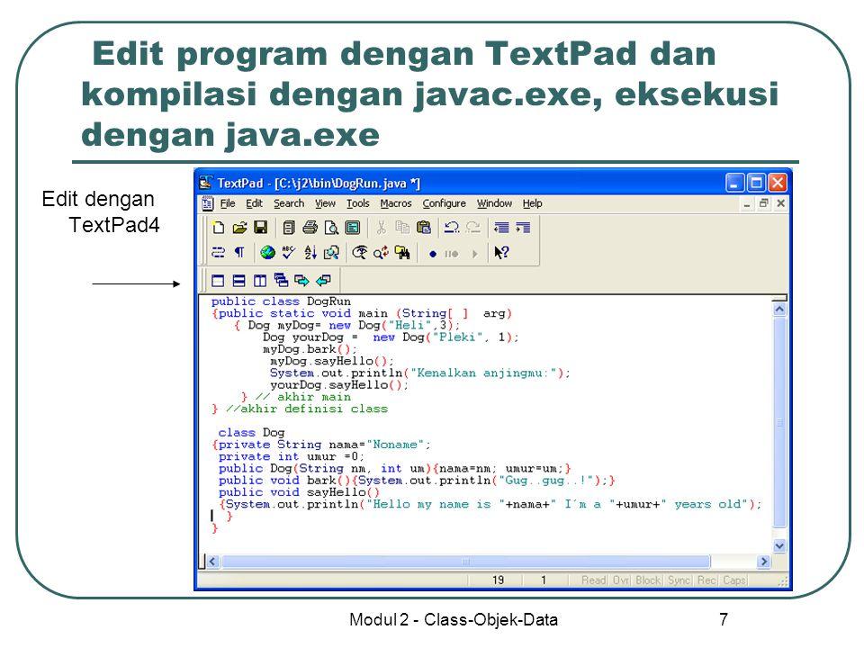 Modul 2 - Class-Objek-Data 7 Edit program dengan TextPad dan kompilasi dengan javac.exe, eksekusi dengan java.exe Edit dengan TextPad4