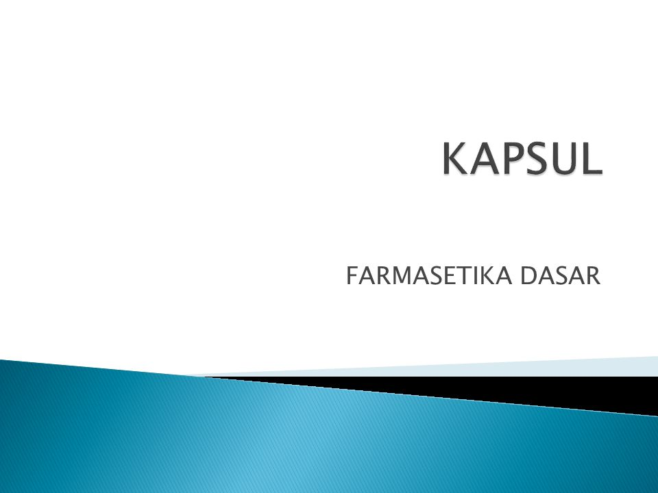  Berasal dari bahasa latin: kapsula (kotak kecil)  Kapsul lunak pertama kali diperkenalkan tahun 1833 oleh Mothes dan Dublanc dari Perancis  Kapsul keras diperkenalkan oleh Murdock (Inggris) th 1847