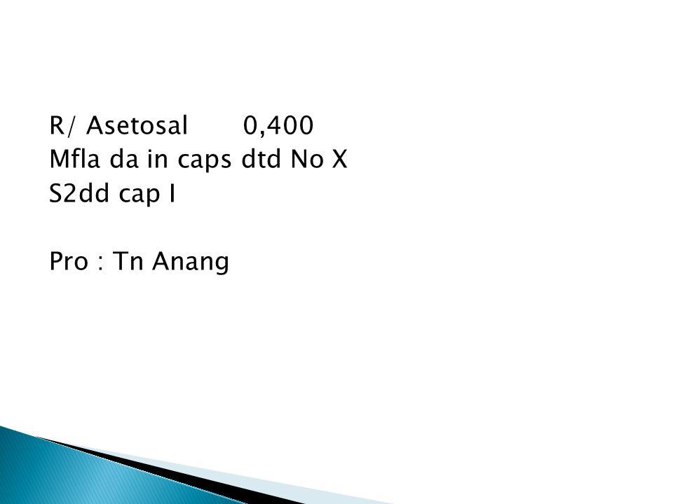 R/ Asetosal0,400 Mfla da in caps dtd No X S2dd cap I Pro : Tn Anang
