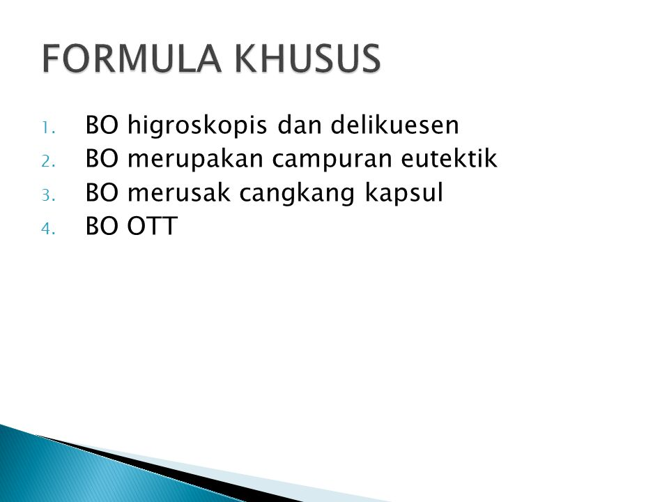 1. BO higroskopis dan delikuesen 2. BO merupakan campuran eutektik 3. BO merusak cangkang kapsul 4. BO OTT