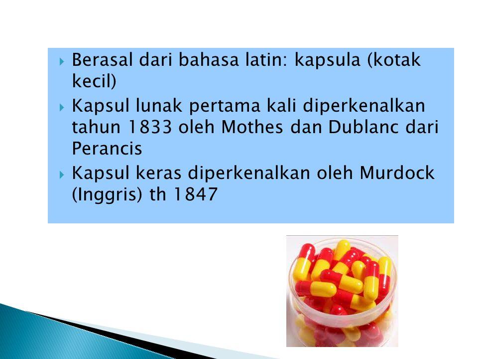  Berasal dari bahasa latin: kapsula (kotak kecil)  Kapsul lunak pertama kali diperkenalkan tahun 1833 oleh Mothes dan Dublanc dari Perancis  Kapsul