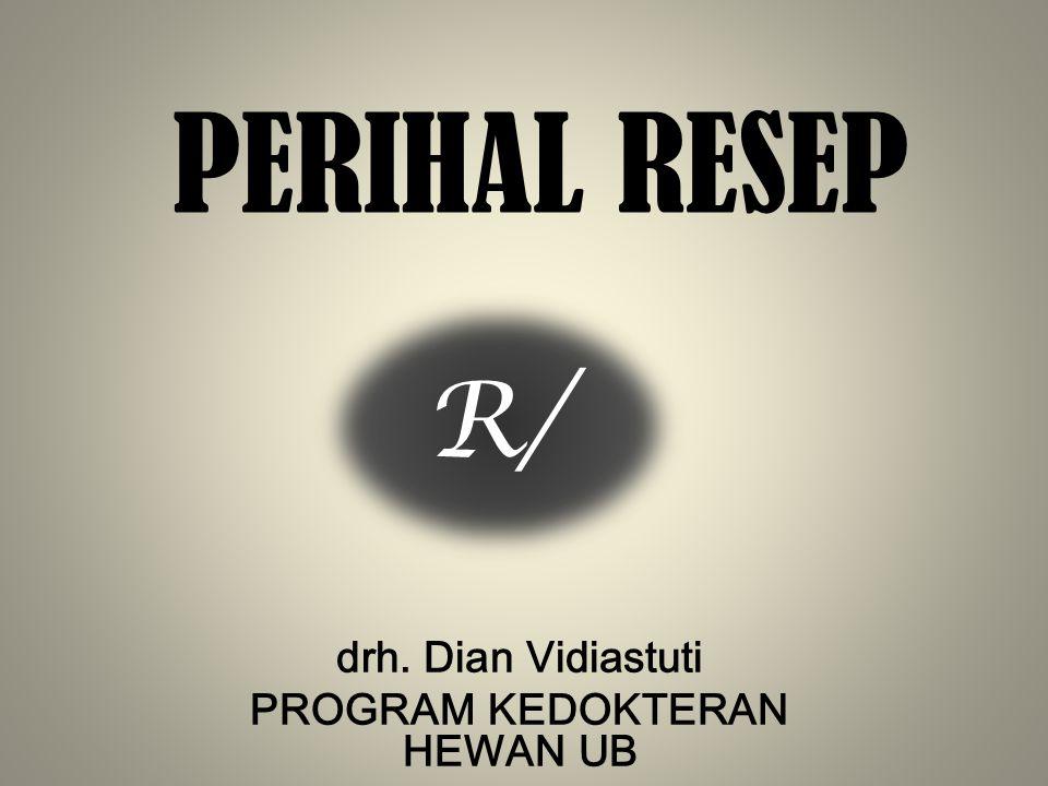 PERIHAL RESEP drh. Dian Vidiastuti PROGRAM KEDOKTERAN HEWAN UB R/
