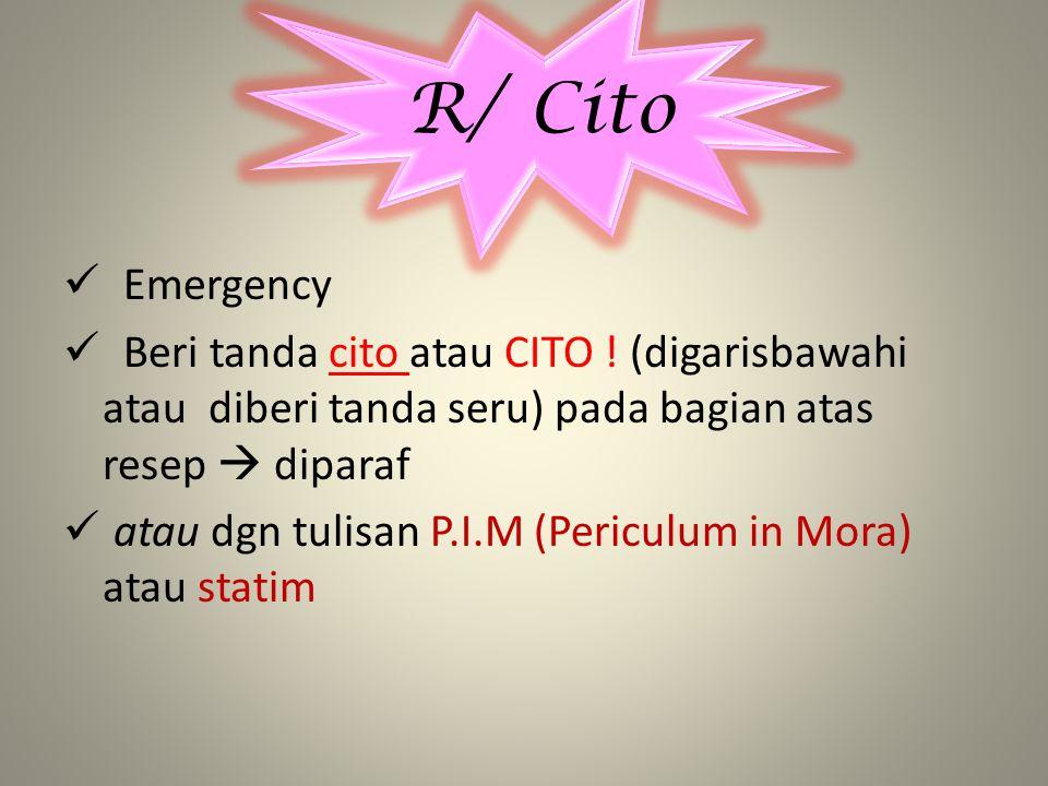 Emergency Beri tanda cito atau CITO ! (digarisbawahi atau diberi tanda seru) pada bagian atas resep  diparaf atau dgn tulisan P.I.M (Periculum in Mor