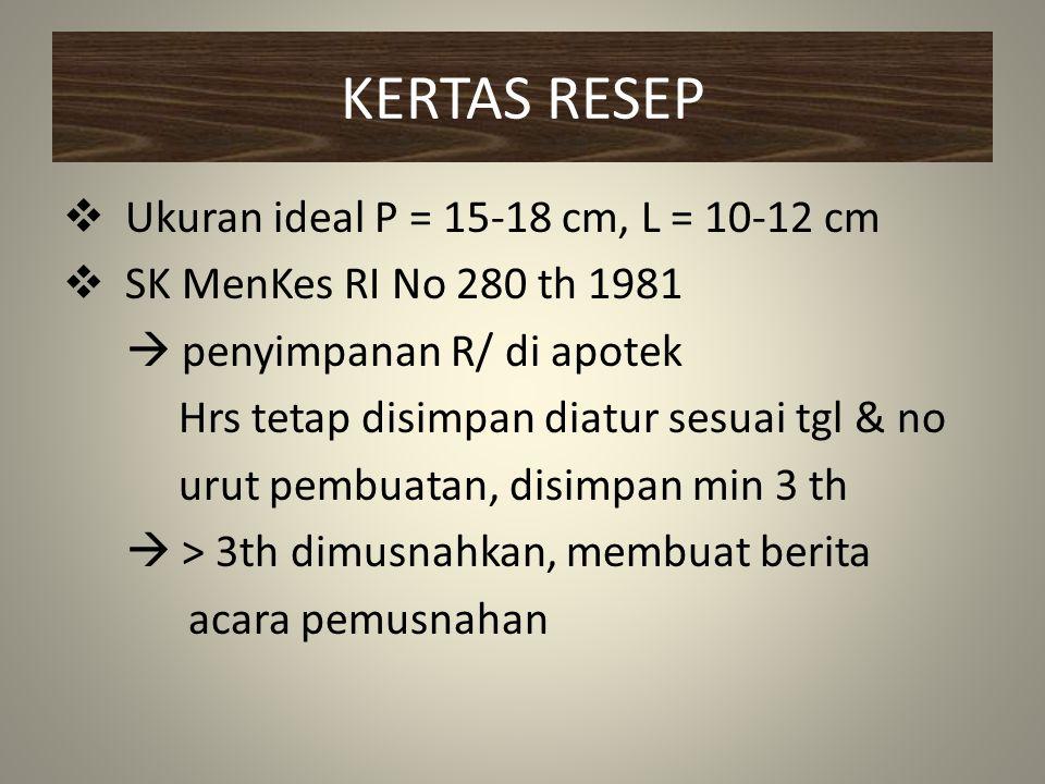 KERTAS RESEP  Ukuran ideal P = 15-18 cm, L = 10-12 cm  SK MenKes RI No 280 th 1981  penyimpanan R/ di apotek Hrs tetap disimpan diatur sesuai tgl &
