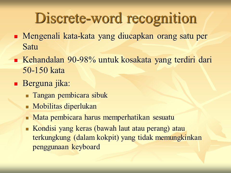 Discrete-word recognition Mengenali kata-kata yang diucapkan orang satu per Satu Mengenali kata-kata yang diucapkan orang satu per Satu Kehandalan 90-