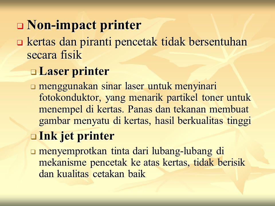  Non-impact printer  kertas dan piranti pencetak tidak bersentuhan secara fisik  Laser printer  menggunakan sinar laser untuk menyinari fotokonduktor, yang menarik partikel toner untuk menempel di kertas.