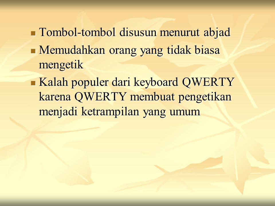 Tombol-tombol disusun menurut abjad Tombol-tombol disusun menurut abjad Memudahkan orang yang tidak biasa mengetik Memudahkan orang yang tidak biasa mengetik Kalah populer dari keyboard QWERTY karena QWERTY membuat pengetikan menjadi ketrampilan yang umum Kalah populer dari keyboard QWERTY karena QWERTY membuat pengetikan menjadi ketrampilan yang umum