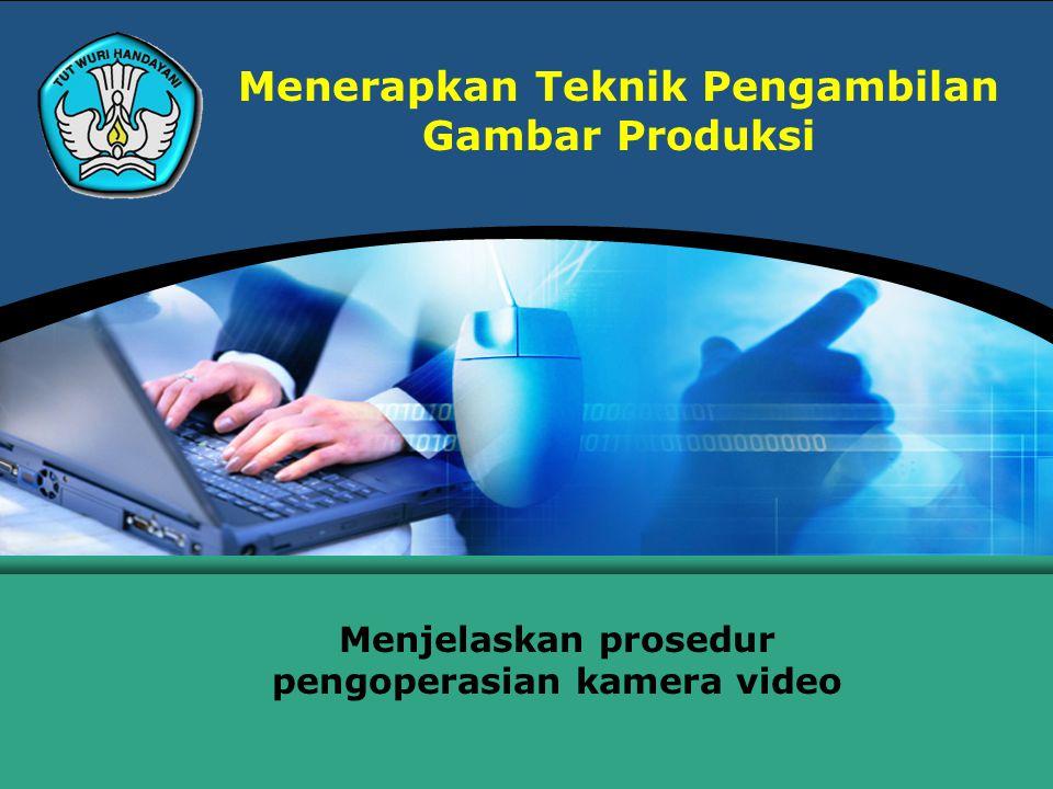 Menerapkan Teknik Pengambilan Gambar Produksi Menjelaskan prosedur pengoperasian kamera video