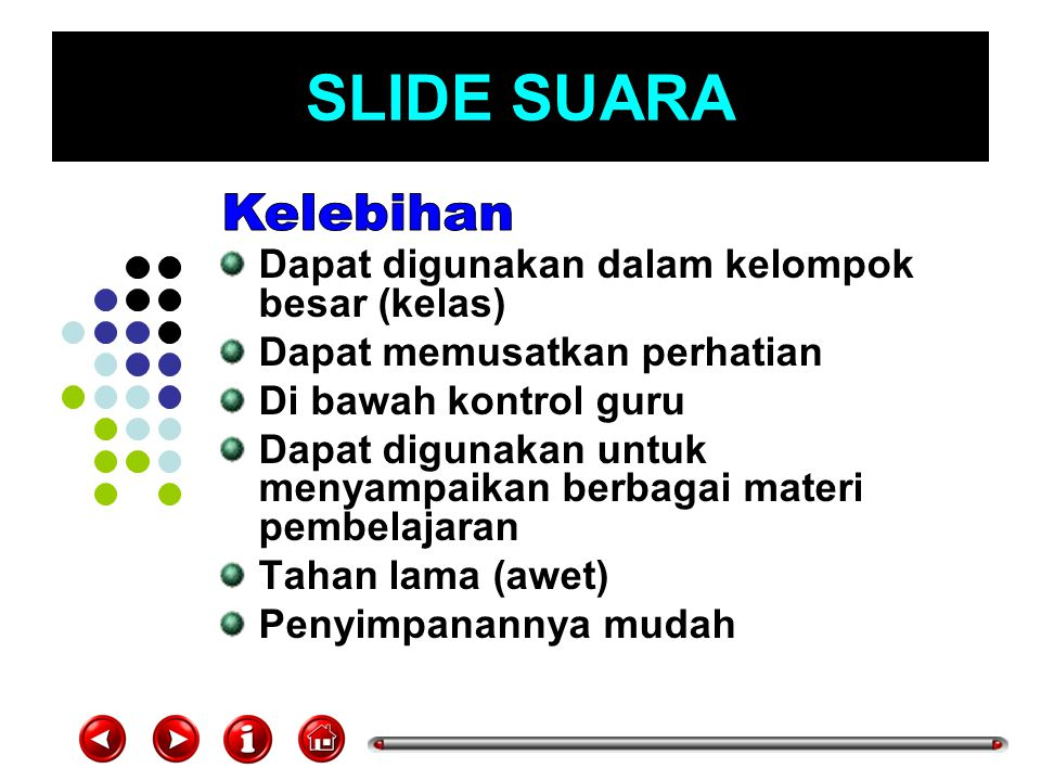 SLIDE SUARA Dapat digunakan dalam kelompok besar (kelas) Dapat memusatkan perhatian Di bawah kontrol guru Dapat digunakan untuk menyampaikan berbagai