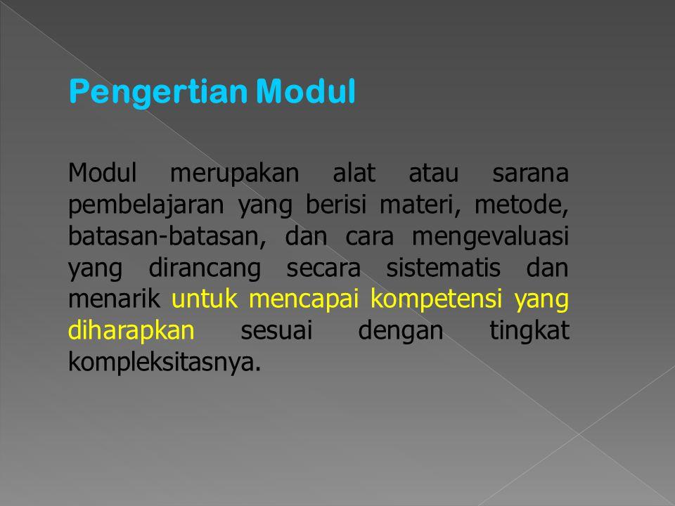  Modul adalah bahan ajar yang disusun secara sistematis dan menarik yang mencakup isi materi, metoda, dan evaluasi yang dapat digunakan secara mandiri.
