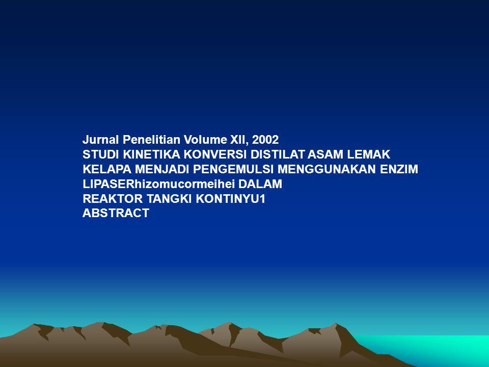 Jurnal Penelitian Volume XII, 2002 STUDI KINETIKA KONVERSI DISTILAT ASAM LEMAK KELAPA MENJADI PENGEMULSI MENGGUNAKAN ENZIM LIPASERhizomucormeihei DALA