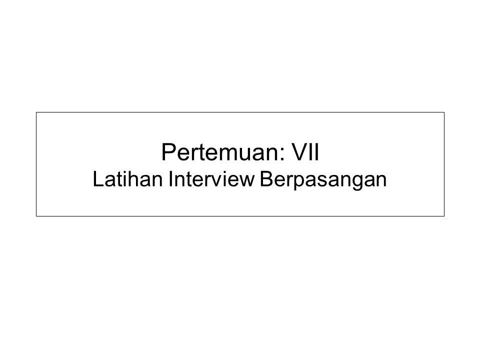 Pertemuan: VII Latihan Interview Berpasangan