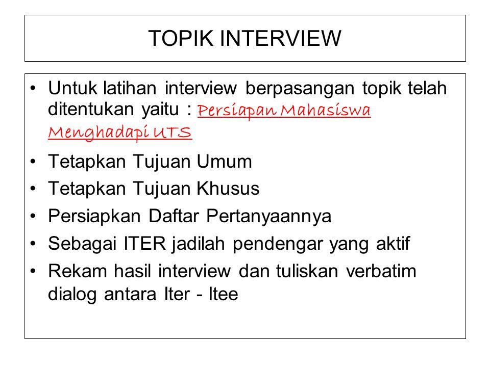 TOPIK INTERVIEW Untuk latihan interview berpasangan topik telah ditentukan yaitu : Persiapan Mahasiswa Menghadapi UTS Tetapkan Tujuan Umum Tetapkan Tu