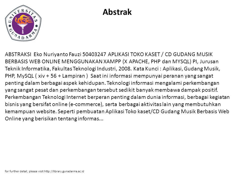 Abstrak ABSTRAKSI Eko Nuriyanto Fauzi 50403247 APLIKASI TOKO KASET / CD GUDANG MUSIK BERBASIS WEB ONLINE MENGGUNAKAN XAMPP (X APACHE, PHP dan MYSQL) P