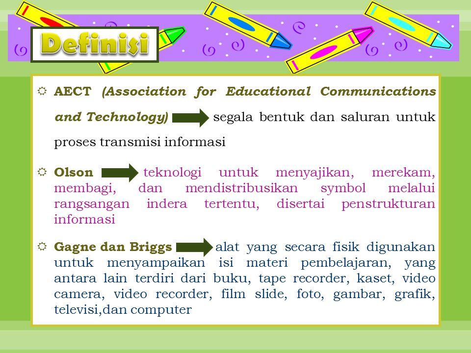  AECT (Association for Educational Communications and Technology) segala bentuk dan saluran untuk proses transmisi informasi  Olson teknologi untuk