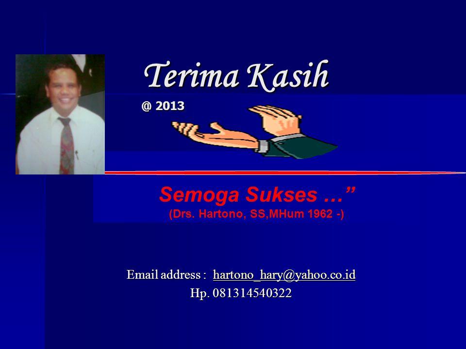"""Terima Kasih @ 2013 Email address : hartono_hary@yahoo.co.id hartono_hary@yahoo.co.id Hp. 081314540322 Semoga Sukses …"""" (Drs. Hartono, SS,MHum 1962 -)"""