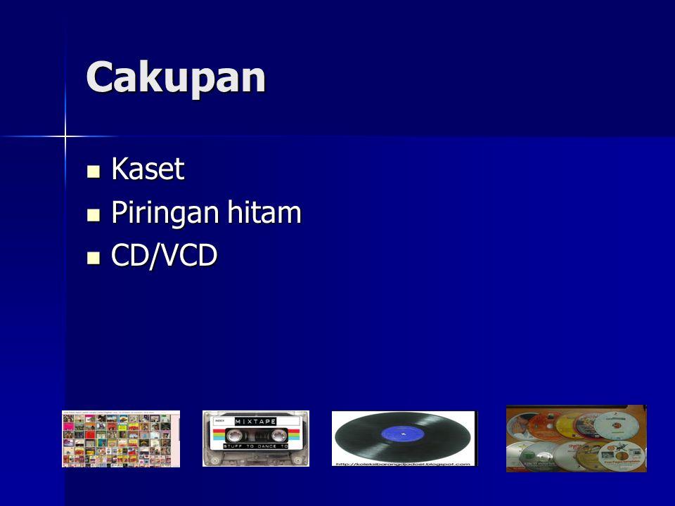 Cakupan Kaset Kaset Piringan hitam Piringan hitam CD/VCD CD/VCD