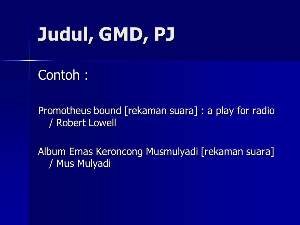 Judul, GMD, PJ Contoh : Promotheus bound [rekaman suara] : a play for radio / Robert Lowell Album Emas Keroncong Musmulyadi [rekaman suara] / Mus Mulyadi