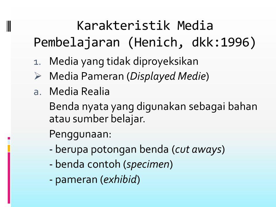 Karakteristik Media Pembelajaran (Henich, dkk:1996) 1. Media yang tidak diproyeksikan  Media Pameran (Displayed Medie) a. Media Realia Benda nyata ya