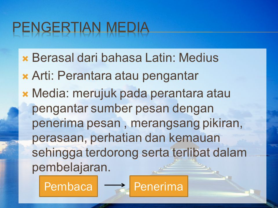  Berasal dari bahasa Latin: Medius  Arti: Perantara atau pengantar  Media: merujuk pada perantara atau pengantar sumber pesan dengan penerima pesan