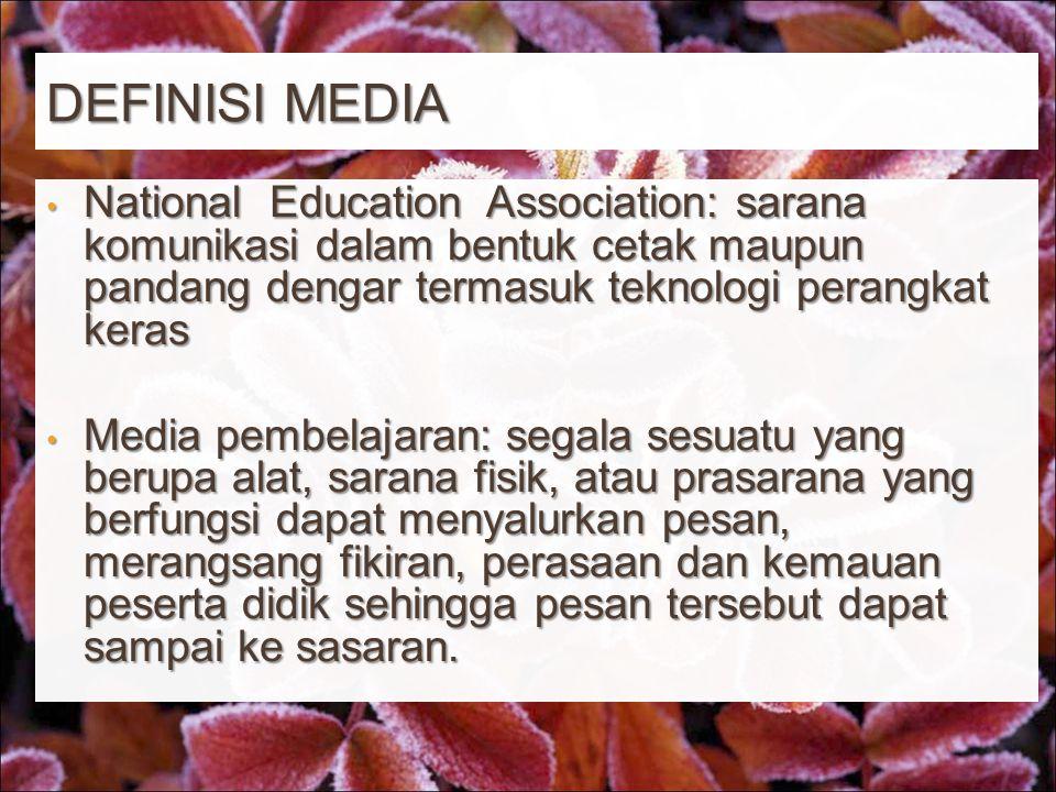DEFINISI MEDIA National Education Association: sarana komunikasi dalam bentuk cetak maupun pandang dengar termasuk teknologi perangkat keras National