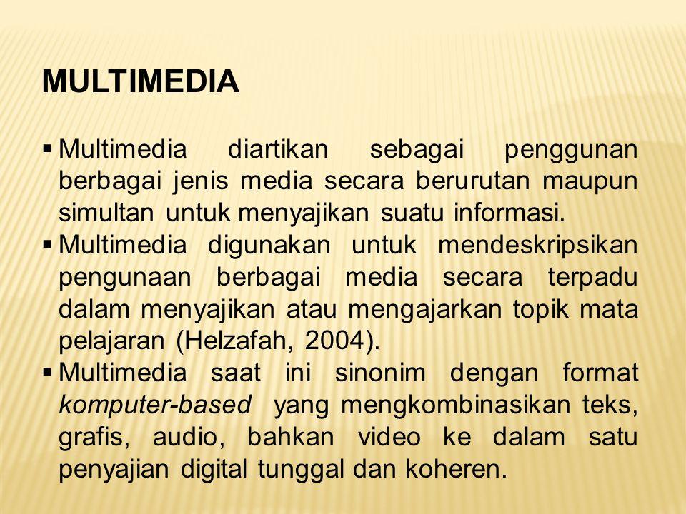 MULTIMEDIA  Multimedia diartikan sebagai penggunan berbagai jenis media secara berurutan maupun simultan untuk menyajikan suatu informasi.  Multimed