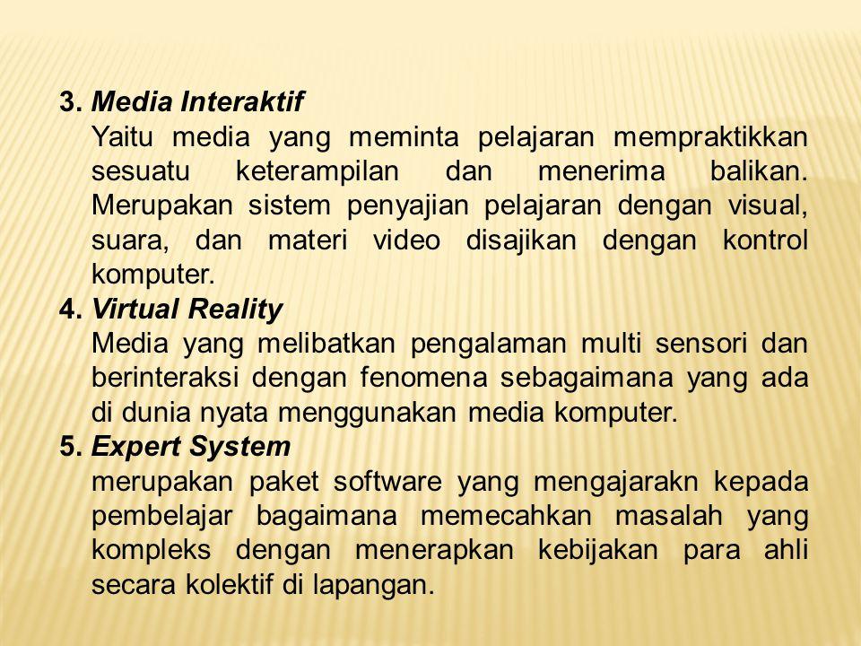 3. Media Interaktif Yaitu media yang meminta pelajaran mempraktikkan sesuatu keterampilan dan menerima balikan. Merupakan sistem penyajian pelajaran d